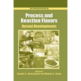 Process and Reaction Flavors Recent Developments by Weerasinghe & D. K.