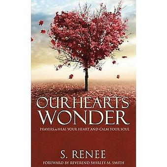 Our Hearts Wonder Prayers to Heal Your Heart and Calm Your Soul by Smith & S. Renee