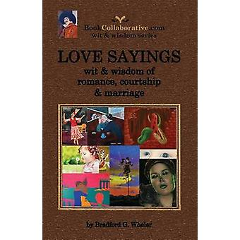 LOVE SAYINGS wit  wisdom of romance courtship and marriage. by Wheler & Bradford Gordon