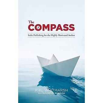 The Compass Indie Publishing for the Highly Motivated Author by Whitmarsh & Phil