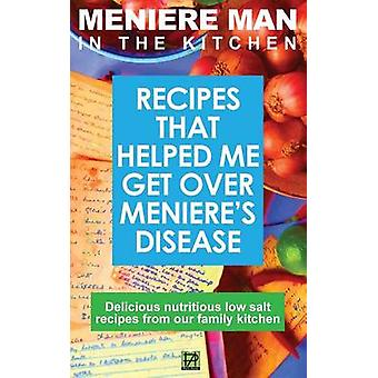 Meniere Man In The Kitchen Recipes That Helped Me Get Over Menieres. Delicious Low Salt Recipes From Our Family Kitchen by Meniere Man