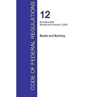 CFR 12 Part 600 to 899 Banks and Banking January 01 2016 Volume 7 of 10 by Office of the Federal Register CFR
