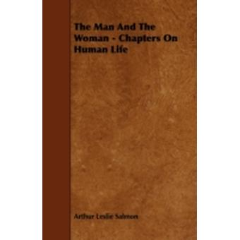 The Man and the Woman  Chapters on Human Life by Salmon & Arthur Leslie