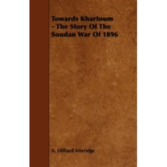 Towards Khartoum  The Story of the Soudan War of 1896 by Atteridge & A. Hilliard