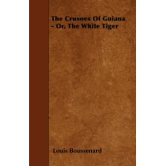 The Crusoes Of Guiana   Or The White Tiger by Boussenard & Louis