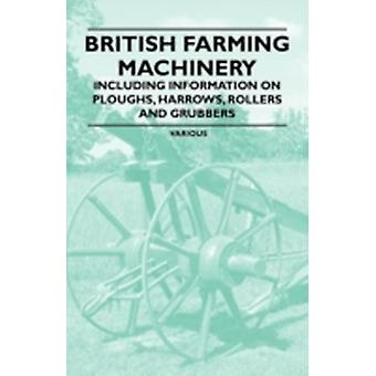 British Farming Machinery  Including Information on Ploughs Harrows Rollers and Grubbers by & Various