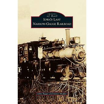 Iowas Last NarrowGauge Railroad by Tigges & John