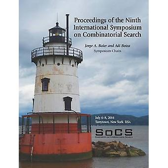 Proceedings of the Ninth International Symposium on Combinatorial Search SoCS 2016 by Baier & Jorge A.