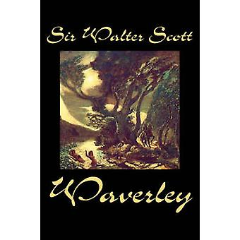 Waverley by Sir Walter Scott Fiction Historical Literary Classics by Scott & Sir Walter