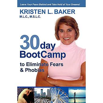 30day BootCamp to Eliminate Fears  Phobias Change Your Thought Process Gain SelfConfidence and Believe in Yourself by Baker & Kristen L.