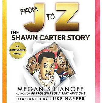 From J to Z The Shawn Carter Story by Silianoff & Megan