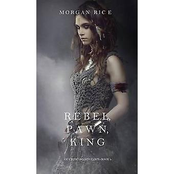 Rebel Pawn King Of Crowns and GloryBook 4 by Rice & Morgan