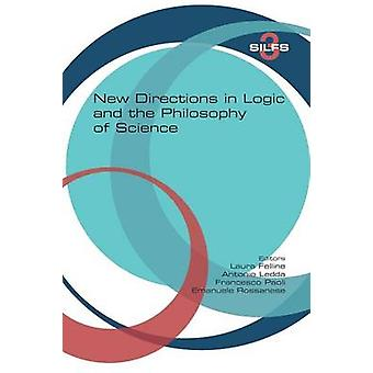 New Directions in Logic and the Philosophy of Science by Felline & Laura