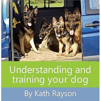 Understanding and training your dog by Rayson & Kath
