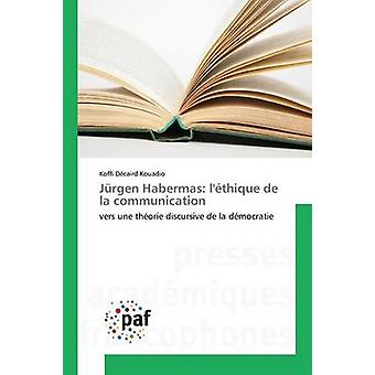 Jrgen Habermas lthique de la communication by Kouadio Koffi Dcaird