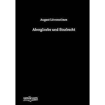 Aberglaube und Strafrecht by Lwenstimm & August