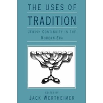 The Uses of Tradition Jewish Continuity in the Modern Era by Wertheimer & Jack