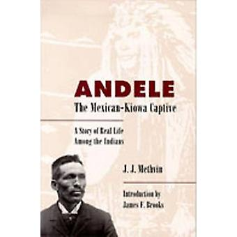 Andele the MexicanKiowa Captive A Story of Real Life Among the Indians by Methvin & J. J.