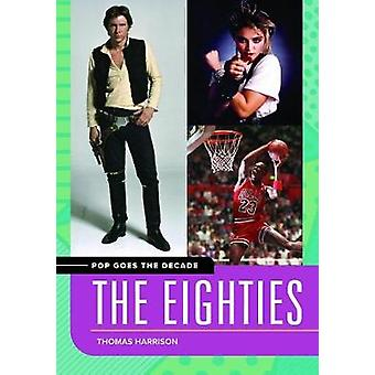 Pop Goes the Decade The Eighties by Harrison & Thomas