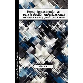 Herramientas Modernas Para La Gestion Organizacional Controles Internos y Gestion Por Procesos by Laski & Julian