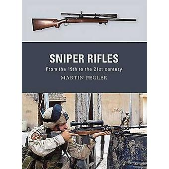 Sniper Rifles  From the 19th to the 21st Century by Martin Pegler & Illustrated by Peter Dennis