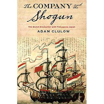 The Company and the Shogun - The Dutch Encounter with Tokugawa Japan b
