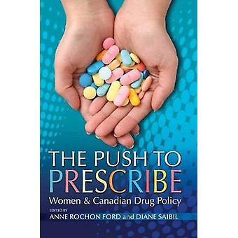 The Push to Prescribe - Women and Canadian Drug Policy by Anne Rochon