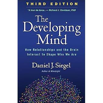 The Developing Mind - Second Edition - How Relationships and the Brain