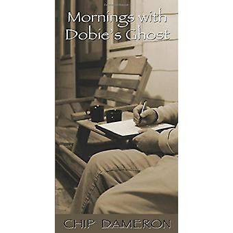 Mornings with Dobie's Ghost by Chip Dameron - 9781609405779 Book