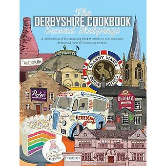 The Derbyshire Cook Book - Second Helpings - A celebration of the amazi