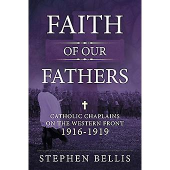 Faith of Our Fathers - Catholic Chaplains with the British Army on the