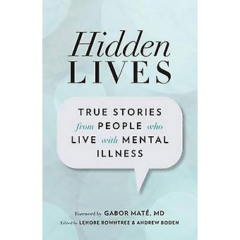 Hidden Lives - True Stories from People Who Live with Mental Illness b