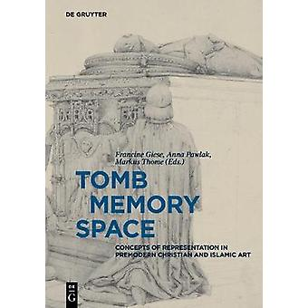 Tomb - Memory - Space - Concepts of Representation in Premodern Christ