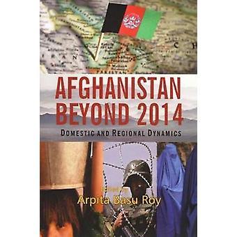 Afghanistan Beyond 2014 - Domestic and Regional Dynamics by Arpita Bas