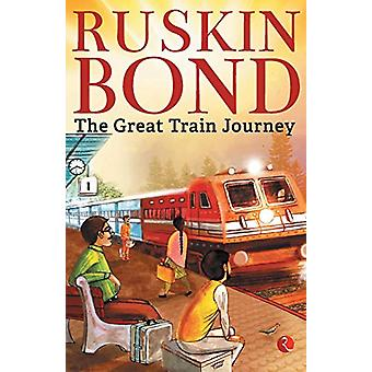 THE GREAT TRAIN JOURNEY by Ruskin Bond - 9789353041519 Book