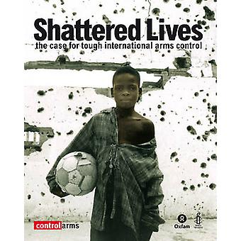 Shattered Lives - The case for tough international arms control by Deb