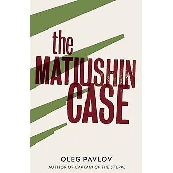 The Matiushin Case by Oleg Pavlov - Andrew Bromfield - 9781908276360