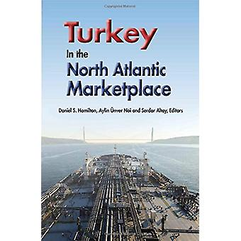 Turkey in the North Atlantic Marketplace by Daniel S. Hamilton - 9781