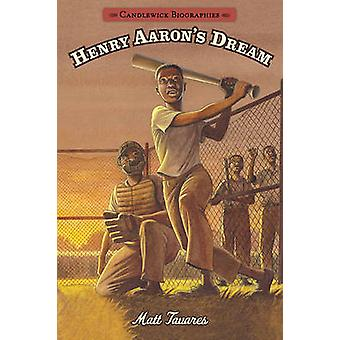 Henry Aaron's Dream - Candlewick Biographies by Matt Tavares - Matt Ta