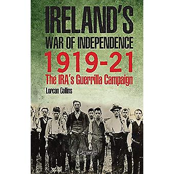 Ireland's War of Independence 1919-21 - The IRA's Guerrilla Campaign b