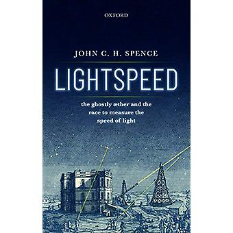 Lightspeed - The Ghostly Aether and the Race to Measure the Speed of L