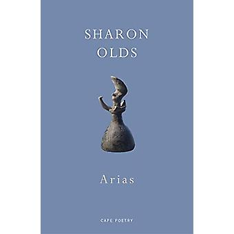 Arias by Sharon Olds - 9781787332157 Book