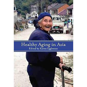 Healthy Aging in Asia by Karen Eggleston - 9781931368544 Book