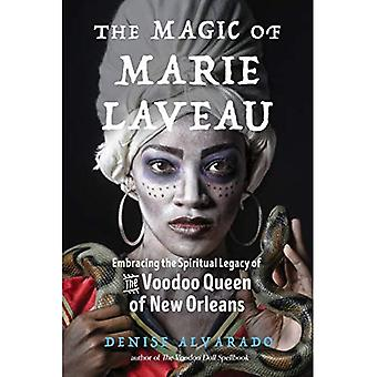 The Magic of Marie Laveau:� Embracing the Spiritual Legacy of the Voodoo Queen� of New Orleans