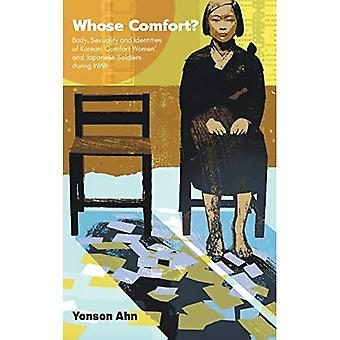 Whose Comfort?: Body, Sexuality And Identity Of Korean 'Comfort Women' And Japanese Soldiers During Wwii
