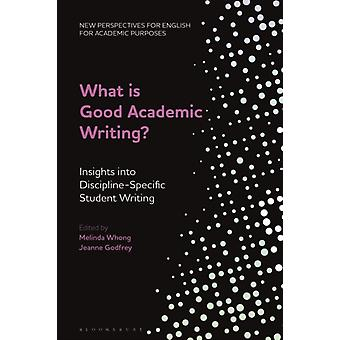 What is Good Academic Writing by Edited by Dr Jeanne Godfrey Edited by Professor Melinda Whong