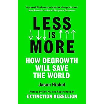 Less is More How Degrowth Will Save the World