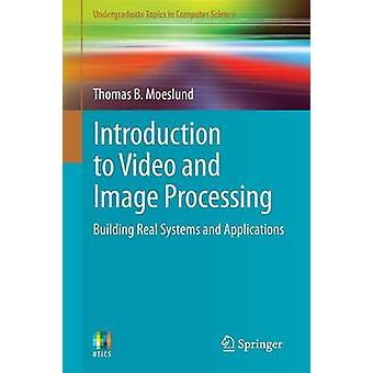 Introduction to Video and Image Processing - Building Real Systems and