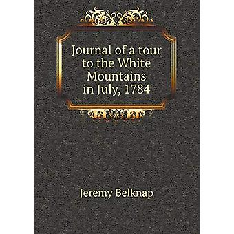 Journal of a Tour to the White Mountains in July - 1784 by Jeremy Bel