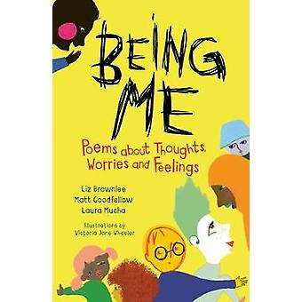 Being Me Poems About Thoughts Worries and Feelings